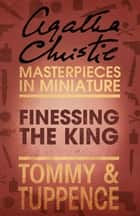 Finessing the King: An Agatha Christie Short Story ebook by Agatha Christie