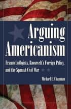 Arguing Americanism ebook by Michael E. Chapman