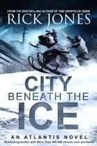 City Beneath the Ice - Earth Seeding, #6 ebook by Rick Jones