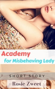 Academy for Misbehaving Lady ebook by Rosie Zweet