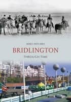 Bridlington Through Time ebook by Mike Hitches