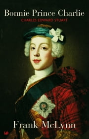 Bonnie Prince Charlie - Charles Edward Stuart ebook by Frank McLynn