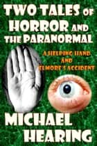 Two Tales of Horror and the Paranormal ebook by Michael Hearing