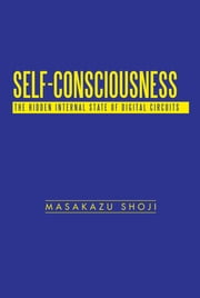 Self-Consciousness - The Hidden Internal State of Digital Circuits ebook by Masakazu Shoji
