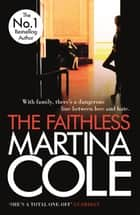 The Faithless - A dark thriller of intrigue and murder ebook by Martina Cole