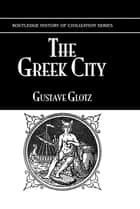 The Greek City 7 Its Institutions ebook by Glotz