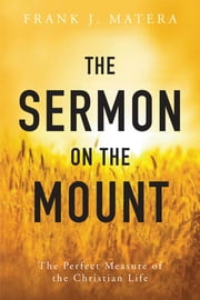 The Sermon on the Mount - The Perfect Measure of the Christian Life ebook by Frank J. Matera
