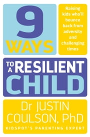 9 Ways to a Resilient Child ebook by Justin Coulson