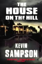 The House on the Hill ebook by Kevin Sampson