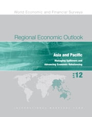 Regional Economic Outlook, April 2012: Asia and Pacific - Managing Spillovers and Advancing Economic Rebalancing ebook by International Monetary Fund. Asia and Pacific Dept