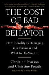 The Cost of Bad Behavior - How Incivility Is Damaging Your Business and What to Do About It ebook by Christine Pearson,Christine Porath
