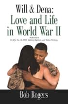 Will and Dena: Love and Life in World War II ebook by Bob Rogers