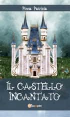 Il Castello Incantato ebook by Patrizia Pinna