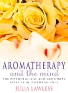 Aromatherapy and the Mind ebook by