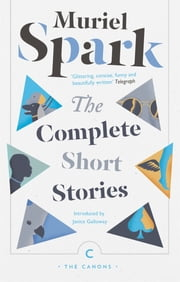 The Complete Short Stories ebook by Muriel Spark, Janice Galloway