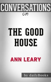 Conversation Starters: The Good House By Ann Leary | Conversation Starters ebook by dailyBooks