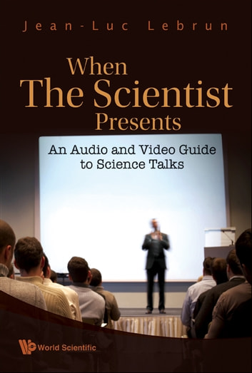 When the Scientist Presents - An Audio and Video Guide to Science Talks(With DVD-ROM) ebook by Jean-Luc Lebrun