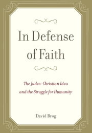 In Defense of Faith - The Judeo-Christian Idea and the Struggle for Humanity ebook by David Brog