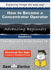 How to Become a Concentrator Operator - How to Become a Concentrator Operator ebook by Terina Stiltner