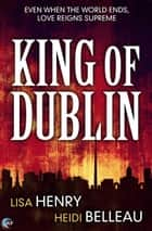 King of Dublin ebook by Lisa Henry, Heidi Belleau