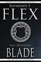 The Webbing Blade - The First Crystal Kingdom Novel ebook by Raymond S Flex