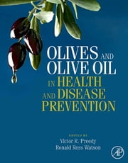 Olives and Olive Oil in Health and Disease Prevention ebook by Victor R. Preedy, Ronald Ross Watson