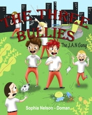 The Three Bullies: The J.A.N Gang ebook by Sophia Nelson-Doman