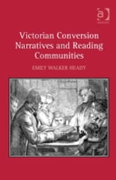 Victorian Conversion Narratives and Reading Communities ebook by Professor Emily Walker Heady