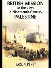 British Mission to the Jews in Nineteenth-century Palestine ebook by Yaron Perry,Elizabeth Yodim