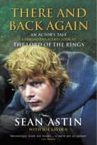 There And Back Again: An Actor's Tale ebook by Joe Layden,Sean Astin
