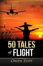 50 Tales of Flight. ebook by Owen Zupp