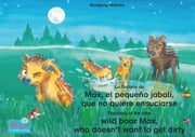 "La historia de Max, el pequeño jabalí, que no quiere ensuciarse. Español-Inglés. / The story of the little wild boar Max, who doesn't want to get dirty. Spanish-English. - Tomo 2 del libro y la serie de audiolibro ""Anita la mariquita"" / Number 2 from the books and radio plays series ""Ladybird Marie"" ebook by Wolfgang Wilhelm, Marienkäfer Marie Kinderbuchverlag, Wolfgang Wilhelm,..."