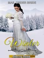 Mail Order Bride: Winter - Brides For All Seasons, #4 ebook by Sierra Rose