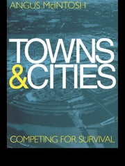 Towns and Cities - Competing for survival ebook by Angus McIntosh,Dr Angus Mcintosh
