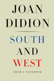 South and West - From a Notebook ebook by Joan Didion