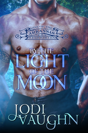 By The Light Of The Moon - Rise of the Arkansas Werewolves ebook by Jodi Vaughn