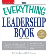 Everything Leadership Book: Motivate and inspire yourself and others to succeed at home, at work, and in your community ebook by Eric Yaverbaum,Erik Sherman