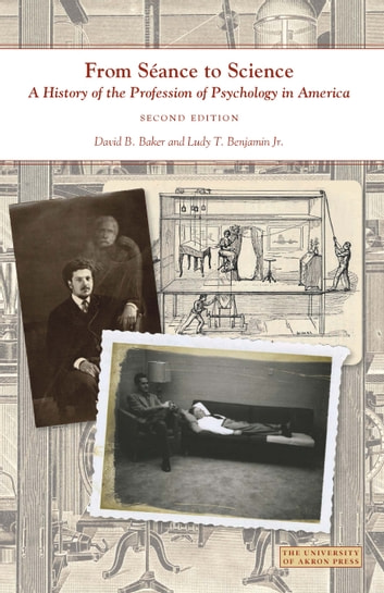 From Séance to Science - A History of the Profession of Psychology in America ebook by David Baker,Ludy Benjamin