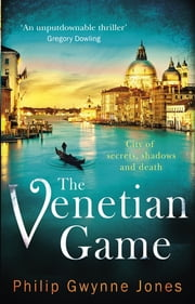 The Venetian Game - a haunting thriller set in the heart of Italy's most secretive city ebook by Philip Gwynne Jones
