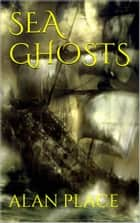 Sea Ghosts ebook by Alan Place