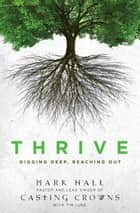 Thrive - Digging Deep, Reaching Out ebook by Mark Hall, Tim Luke