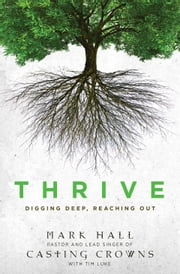 Thrive - Digging Deep, Reaching Out ebook by Mark Hall,Tim Luke
