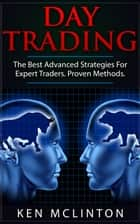 Day Trading Advanced Strategies - Trading, Investing, Forex, Options, Day Trading, #3 ebook by Ken McLinton