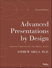 Advanced Presentations by Design - Creating Communication that Drives Action ebook by Andrew Abela