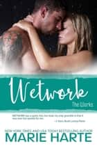 Wetwork - The Works, #3 ebook by Marie Harte