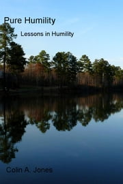 Pure Humility - Lessons in Humility ebook by Colin A. Jones