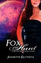 Fox Hunt: A Moon Series short story ebook by Jeanette Battista