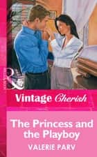 The Princess and the Playboy (Mills & Boon Vintage Cherish) ebook by Valerie Parv