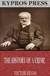 The History of a Crime ebook by Victor Hugo
