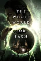 The Whole World for Each ebook by Kate MacLeod